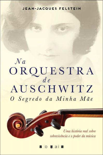 Na Orquestra de Auschwitz: O Segredo da Minha Mãe